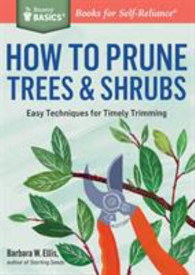 How to prune trees & shrubs : easy techniques for timely trimming