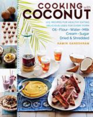 Cooking with coconut : 125 recipes for healthy eating, delicious