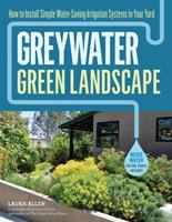 Greywater, green landscape : how to install simple water-saving irrigation systems in your yard