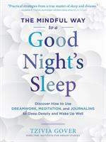 The mindful way to a good night's sleep : discover how to use dreamwork, meditation, and journaling to sleep deeply and wake up well