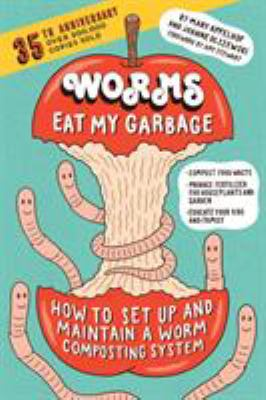 Worms eat my garbage : how to set up and maintain a worm composting system