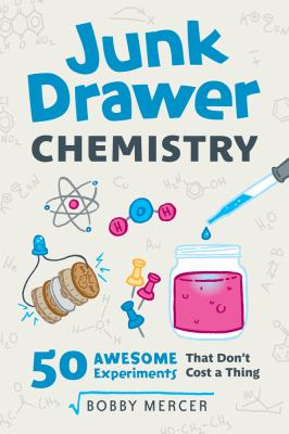 Junk drawer chemistry : 50 awesome experiments that don't cost a