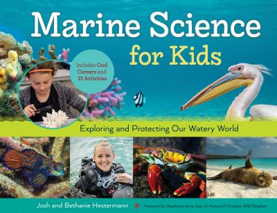 Marine science for kids : exploring and protecting our watery wor