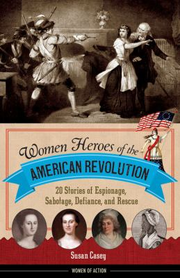 Women heroes of the American Revolution : 20 stories of espionage