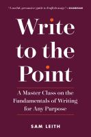 Write to the point : a master class on the fundamentals of writing for any purpose