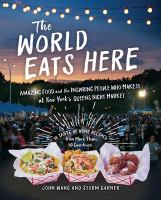 The world eats here : amazing food and the inspiring people who make it at New York's Queens Night Market