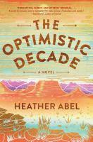 The optimistic decade : a novel