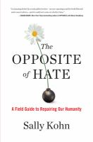 The opposite of hate : a field guide to repairing our humanity