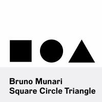Bruno Munari : square, circle, triangle.