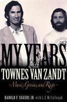 My years with Townes Van Zandt : music, genius, and rage