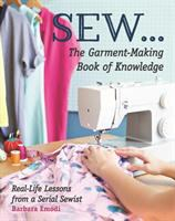 Sew ... the garment-making book of knowledge : real-life lessons from a serial sewist