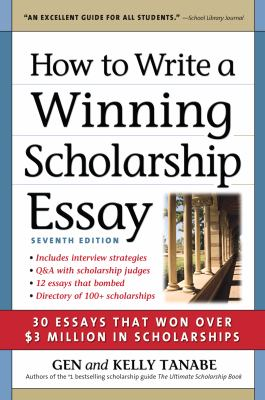 How to write a winning scholarship essay : by Tanabe, Gen S.,