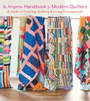 The improv handbook for modern quilters : a guide to creating, quilting & living courageously