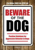 Beware of the dog : positive solutions for aggressive behavior in dogs
