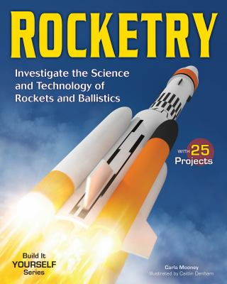 Rocketry : investigate the science and technology of rockets and ballistics