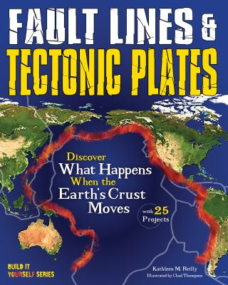 Fault lines & tectonic plates : discover what happens when the ea