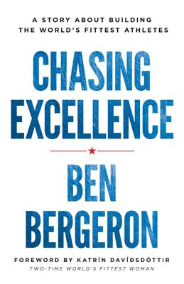 Chasing excellence : a story about building the world's fittest athletes