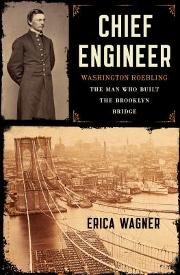 Chief engineer : Washington Roebling, the man who built the Brook