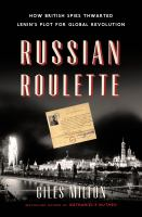 Russian roulette : how British spies thwarted Lenin's plot for global revolution