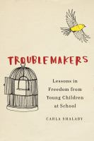 Troublemakers : lessons in freedom from young children at school