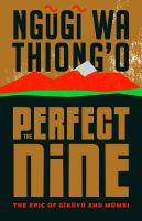 The perfect nine : the epic of Gi~ku~yu~ and Mu~mbi