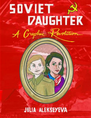 Soviet daughter : a graphic revolution