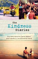 The kindness diaries : one man's epic quest to ignite goodwill and transform lives around the world