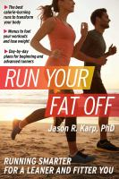 Run your fat off : running smarter for a leaner and fitter you