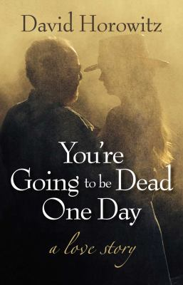 You're going to be dead one day :