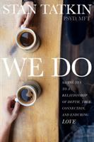 We do : saying yes to a relationship of depth, true connection, and enduring love