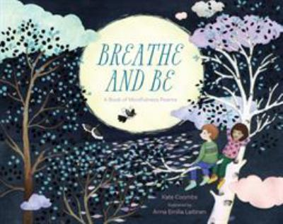 Breathe and be : a book of mindfulness poems
