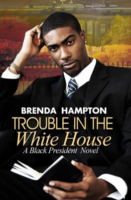Trouble in the White House : a black president novel