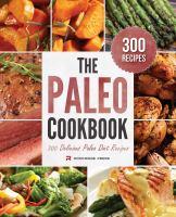 The Paleo cookbook : 300 delicious Paleo diet recipes.