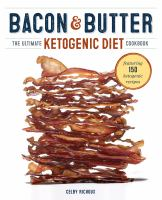 Bacon & butter : the ultimate ketogenic diet cookbook