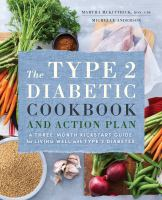 The type 2 diabetic cookbook and action plan : a three-month kickstart guide for living well and type 2 diabetes