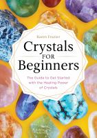 Crystals for beginners : by Frazier, Karen