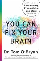 You can fix your brain : just 1 hour a week to the best memory, productivity, and sleep you've ever had