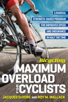 Bicycling maximum overload for cyclists : a radical strength-based program for improved speed and endurance in half the time