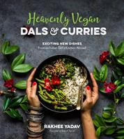 Heavenly vegan dals & curries : exciting new dishes from an Indian girl's kitchen abroad