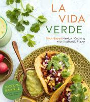 La vida verde : plant-based Mexican cooking with authentic flavor