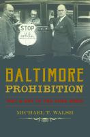 Baltimore prohibition : wet & dry in the Free State