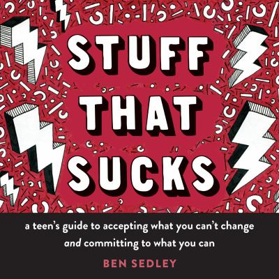 Stuff that sucks : a teen's guide to accepting what you can't cha