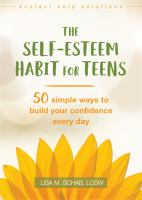 The self-esteem habit for teens : 50 simple ways to build your confidence every day