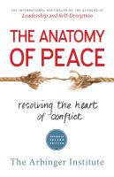 The anatomy of peace : resolving the heart of conflict