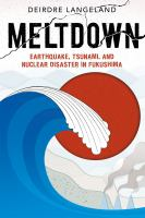 Meltdown : earthquake, tsunami, and nuclear disaster in Fukushima