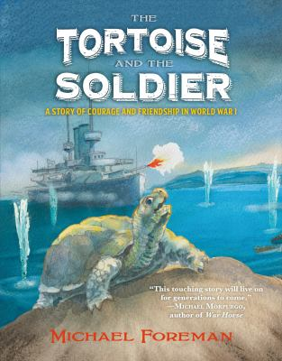 The tortoise and the soldier : a story of courage and friendship