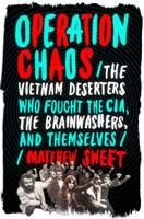 Operation chaos : the Vietnam deserters who fought the CIA, the brainwashers, and themselves