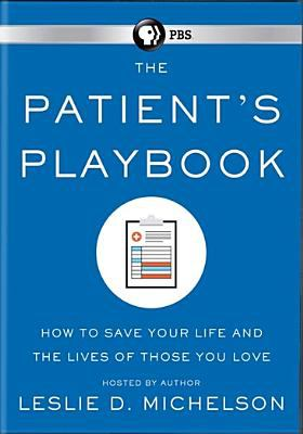 The patient's playbook : how to save your life and the lives of those you love