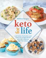 Keto for life : look better, feel better, and watch the weight fall off with 160+ delicious high-fat recipes