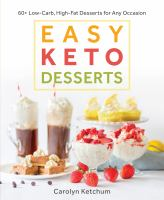 Easy keto desserts : 60+ low-carb, high-fat desserts for any occasion